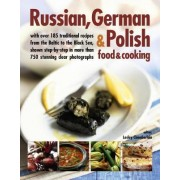 Russian, German & Polish Food & Cooking: With Over 185 Traditional Recipes and 750 Photographs