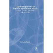 Legitimising the Use of Force in International Politics by Corneliu Bjola