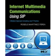 Internet Multimedia Communications Using SIP by Rogelio Martinez Perea