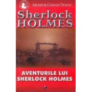 Aventurile lui Sherlock Holmes - Arthur Conan Doyle
