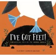 I've Got Feet!: Fantastical Feet of the Animal World by Julie Murphy