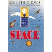 Don't Know Much about Space by Kenneth C Davis