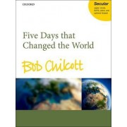Five Days That Changed the World by Bob Chilcott