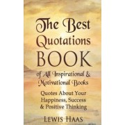 The Best Quotations Book of All Motivational & Inspirational Books by Lewis Haas