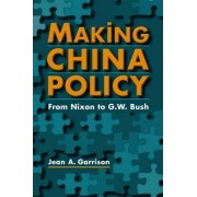 Making China Policy by Jean A. Garrison