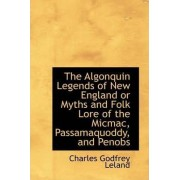 The Algonquin Legends of New England or Myths and Folk Lore of the Micmac, Passamaquoddy, and Penobs by Professor Charles Godfrey Leland