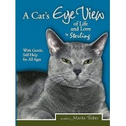 A Cats Eye View of Life and Love by Sterling with Gentle Self-Help for All Ages by Marta Felber