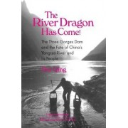 The River Dragon Has Come!: Three Gorges Dam and the Fate of China's Yangtze River and its People by Dai Qing
