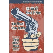 He Won't Need It Now / The Dead Stay Dumb by James Hadley Chase