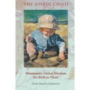 Susan Mayclin Stephenson The Joyful Child: Montessori, Global Wisdom for Birth to Three