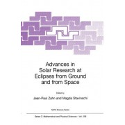 Advances in Solar Research at Eclipses from Ground and from Space: Proceedings of the NATO Advanced Study Institute, Bucharest, Romania, 9-20 August 1999 by Jean-Paul Zahn