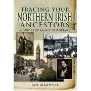 Tracing Your Northern Irish Ancestors by Dr. Ian Maxwell