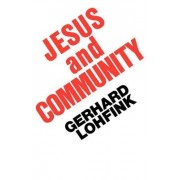Jesus and Community by Gerhard Lohfink