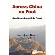Across China on Foot - One Man's Incredible Quest by Edwin John Dingle