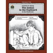 A Guide for Using the Indian in the Cupboard in the Classroom by Philip Denny
