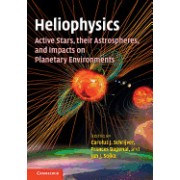 Heliophysics: Active Stars, Their Astrospheres, and Impacts on Planetary Environments