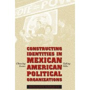 Constructing Identities in Mexican American Political Organizations by Benjamin Marquez