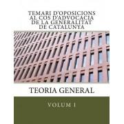 Temari D'Oposicions Al Cos D'Advocacia de La Generalitat de Catalunya: Volum I. Teoria General