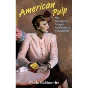 American Pulp: How Paperbacks Brought Modernism to Main Street