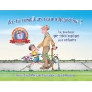 As-Tu Rempli Un Seau Aujourd'hui ?: Le Bonheur Quotidien Explique Aux Enfants