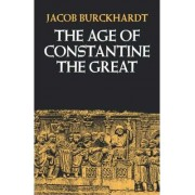 The Age of Constantine the Great by Jacob Burckhardt