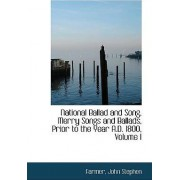 National Ballad and Song. Merry Songs and Ballads, Prior to the Year A.D. 1800, Volume I by Farmer John Stephen