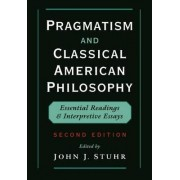 Pragmatism and Classical American Philosophy by John Stuhr