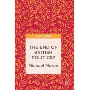 The End of British Politics? 2017 by Michael Moran