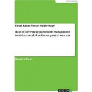 Role of Software Requirements Management Tools in Rework & Software Project Success by Faisal Adnan