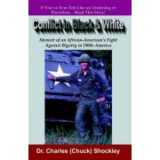 Conflict in Black and White by Dr Charles Chuck Shockley
