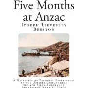 Five Months at Anzac by Joseph Lievesley Beeston