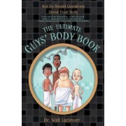 The Ultimate Guys' Body Book by Walt Larimore