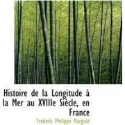 Histoire de La Longitude La Mer Au Xviiie Si Cle, En France by Frdric Philippe Marguet