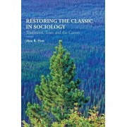 Restoring the Classic in Sociology 2016 by Alan R. How