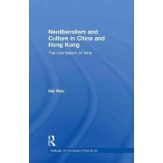 Neoliberalism and Culture in China and Hong Kong by Hai Ren