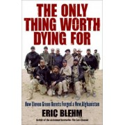 Only Thing Worth Dying for by Eric Blehm