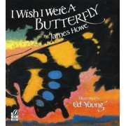 I Wish I Were a Butterfly by James Howe