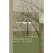 Why Do You Believe What You Believe About the Holy Spirit? by Graham McFarlane