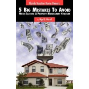 Florida Vacation Home Owners 5 Big Mistakes to Avoid When Selecting a Property Management Company by Nigel G Worrall