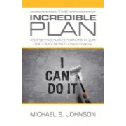 The Incredible Plan: Your Second Chance to Master Failure and Create Money Consciousness