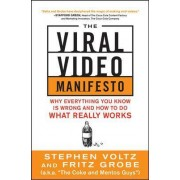 The Viral Video Marketing Manifesto: Why Everything You Know is Wrong and How to Do What Really Works by Stephen Voltz