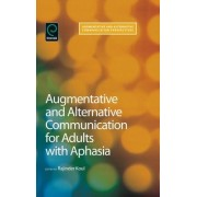 Augmentative and Alternative Communication for Adults With Aphasia by Rajinder Koul