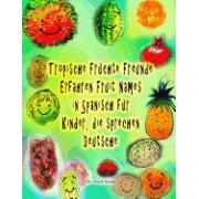 Tropische Fruchte Freunde Erfahren Fruit Names in Spanisch Fur Kinder, Die Sprechen Deutsche