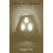 Poetry as Survival by Gregory Orr