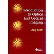 Introduction to Optics and Optical Imaging by Craig Scott