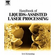 Handbook of Liquids-assisted Laser Processing by Arvi Kruusing
