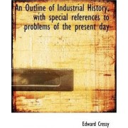 An Outline of Industrial History, with Special References to Problems of the Present Day by Edward Cressy