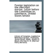 Foreign Legislation on the Merchant Marine. Letter Before the Committee on Commerce, United States S by Of Congress Legislative Reference Servi