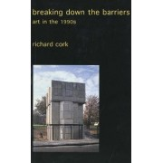 Breaking Down the Barriers by Richard Cork