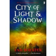 City of Light & Shadow: Bk. 3 by Ian Whates